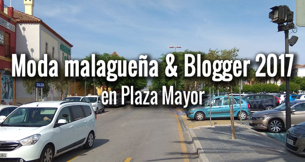 Moda malagueña & Blogger 2017 en Plaza Mayor
